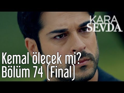 Kara Sevda 74. Bölüm (Final) - Kemal Ölecek mi?