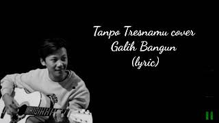 Download • Cover Galih Bangun - Tanpo Tresnamu (lyric)