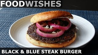 Black & Blue Steak Burger - Hand-Chopped Burgers - Food Wishes
