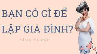 BẠN CÓ GÌ ĐỂ LẬP GIA ĐÌNH?  Vera Hà Anh