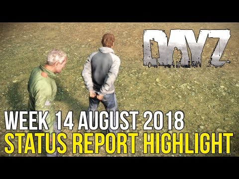 New Gameplay Features & More! ~ #DayZ Status Report Highlight 14 August 2018