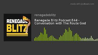 Renegade Blitz Podcast E44 - Conversation with The Route God