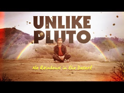 Unlike Pluto – No Rainbows In The Desert