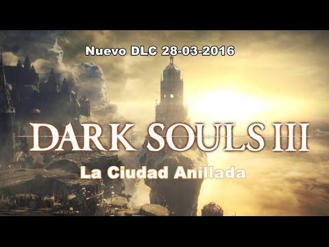 DARK SOULS III - DLC LA CIUDAD ANILLADA TRAILER ESPAÑOL 28-03-2016