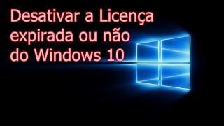 Windows 10 - Veja como desativar a Licença Expirada ou ativada !