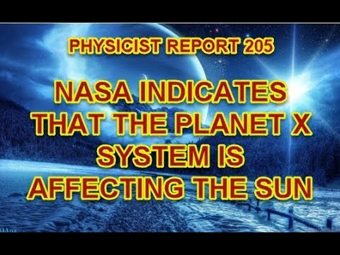 PHYSICIST REPORT 205: NASA INDICATES THAT THE PLANET X SYSTEM IS AFFECTING THE SUN