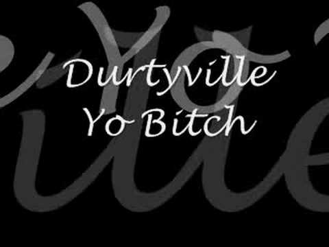 Durtyville - Yo Bitch