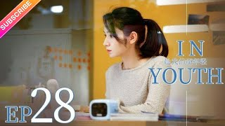 In Youth EP28 趁我们还年轻 - Chinese youth emotional drama (Qiao Xin, Zhang Yunlong )【Fresh Drama】