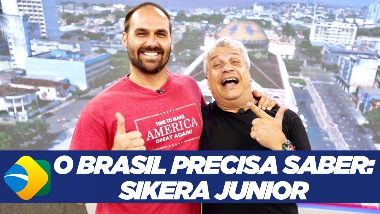 O BRASIL PRECISA SABER: Sikera Junior