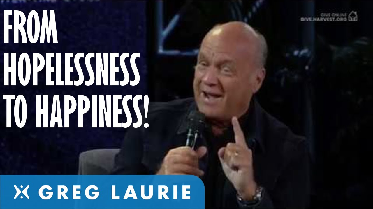 From Hopelessness to Happiness (With Greg Laurie)