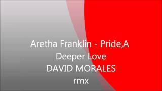 Aretha Franklin - Pride,A Deeper Love - DAVID MORALES rmx