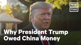 Why Trump Owed China Money | NowThis