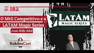 RAKDOSCAST 182 - O Novo MtG Competitivo E A Latam Magic Series (com Willy Edel)
