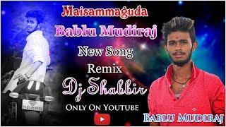 Maisammaguda Bablu Mudiraj New Song Remix By Dj Shabbir