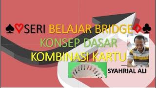 Seri Belajar Bridge - Konsep Dasar Kombinasi Kartu