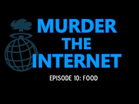 "Murder the Internet Ep010: ""Food"""