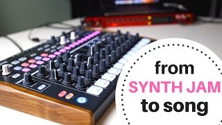 From Synth Jam to Finished Song – Part 1 – Recording, Sound design & Song structure