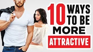 10 Instant Ways To Be More Attractive To Women (Proven By Science)