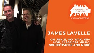 James Lavelle on UNKLE, Mo' Wax, Hip-Hop, Classical Music, Soundtracks and More