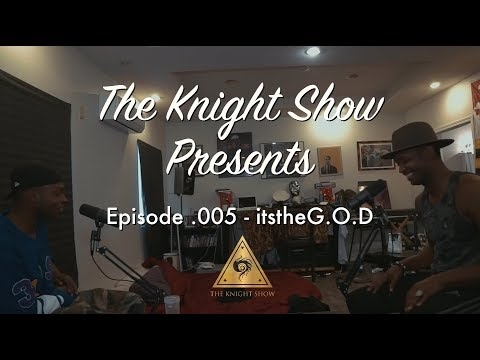 The Knight Show Episode .005 - itstheG.O.D