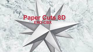 EXO-CBX (첸백시) - Paper Cuts 8D(USE HEADPHONES🎧🎧)