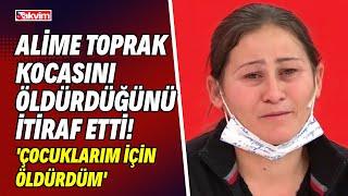 Müge Anlı'daki Ali Toprak cinayetinde itiraf geldi! Alime Toprak kocasını öldürdüğünü böyle anlattı