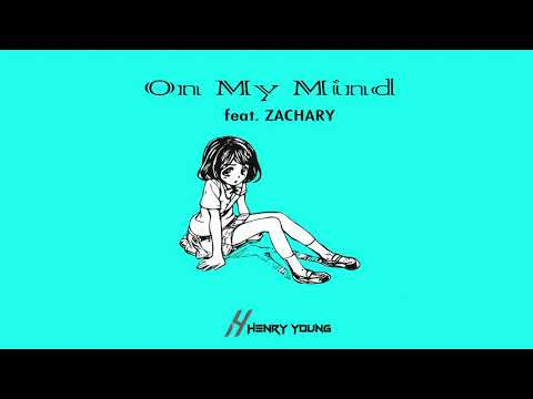 Henry Young - On My Mind Feat. ZACHARY