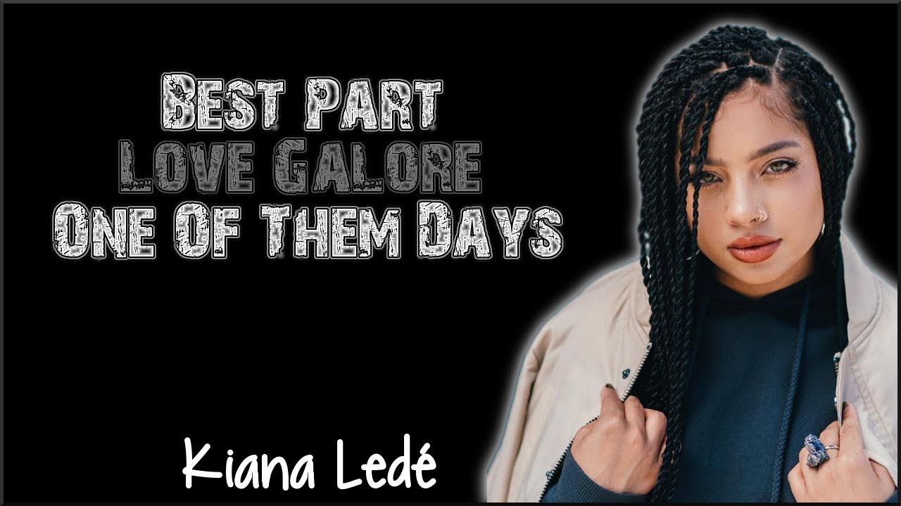 lyrics-kiana-lede-best-part-love-galore-one-of-them-days-mashup-lyrics-station
