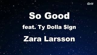 So Good ft. Ty Dolla $ign - Zara Larsson Karaoke 【No Guide Melody】 Instrumental