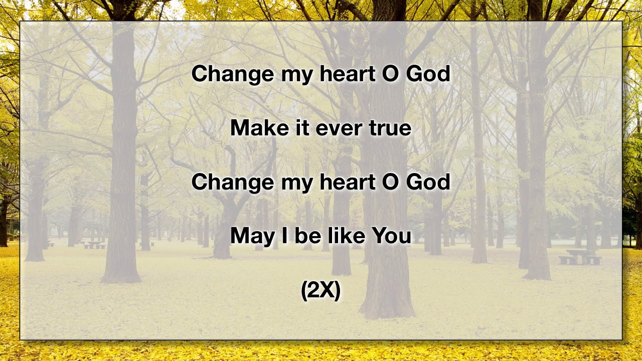 Change My Heart O God With Lyrics Youtube