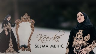 Šejma Mehić - KĆERKE (Official video 2021)