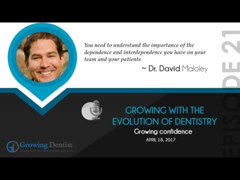 GROWING WITH THE EVOLUTION OF DENTISTRY: Growing Dentist Podcast Show 21 : DR. DAVID MALOLEY