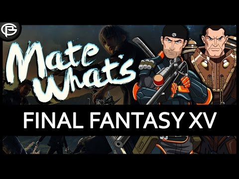 Mate, What's: Final Fantasy XV?