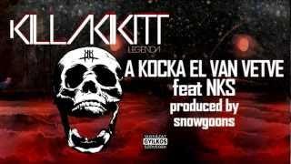 KILLAKIKITT - A KOCKA EL VAN VETVE feat NKS (PRODUCED BY SNOWGOONS)