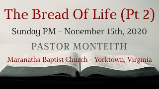 MBC - The Bread of Life Pt 2, Pastor Monteith 11/15/2020 PM