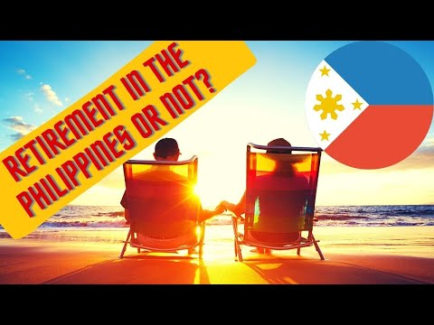 Retirement in The Philippines or Not!