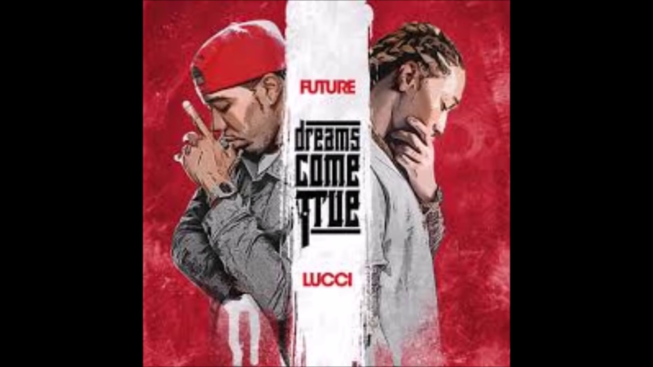 FUTURE & YFN LUCCI DREAMS COME TRUE [FULL MIXTAPE] *NEW 2017