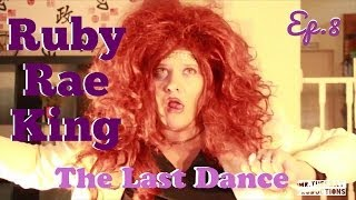 Ruby Rae King The Last Dance Ep.8
