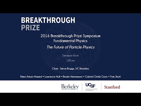 2016 Breakthrough Prize Symposium, Fundamental Physics: The Future of Particle Physics
