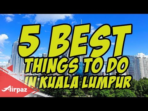 5 Best Things To Do in Kuala Lumpur