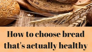 HOW TO CHOOSE HEALTHY BREAD!