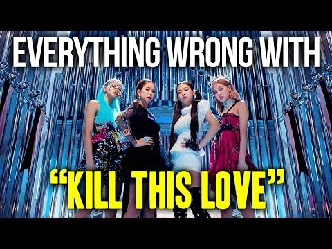 "Everything Wrong With BLACKPINK - ""Kill This Love"""
