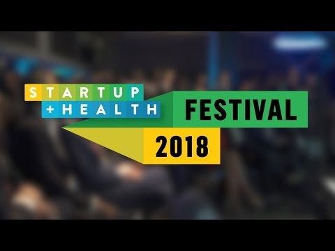 Highlights from the 2018 StartUp Health Festival: Together We Will Transform Health