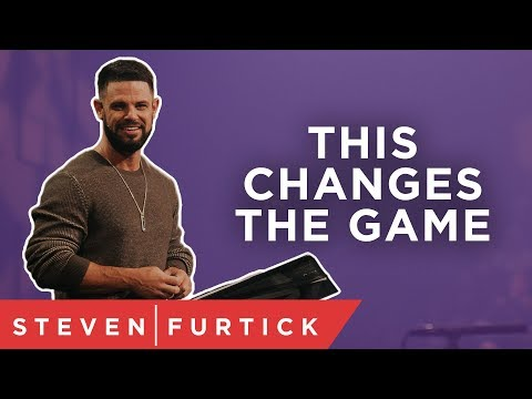 This changes the game. | Pastor Steven Furtick