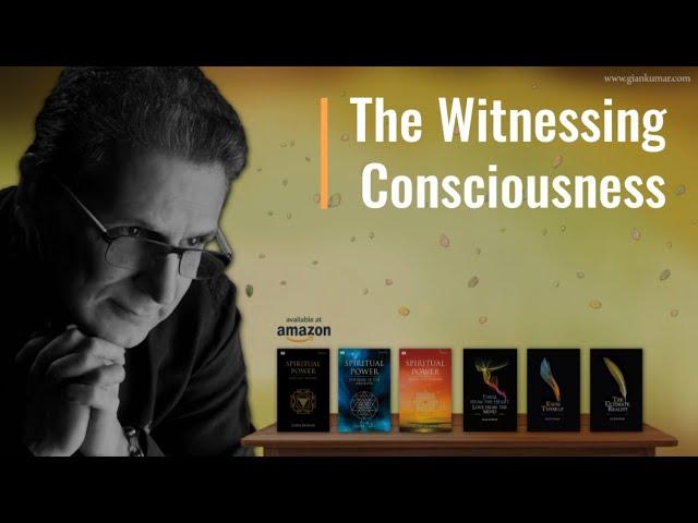 The Witnessing Consciousness - Gian Kumar