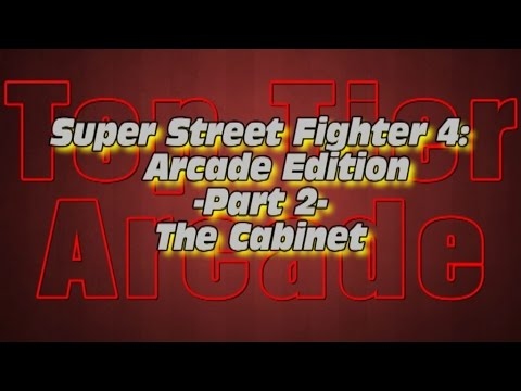 Super Street Fighter 4: Arcade Edition - Part 2 - The Cabinet [HD]
