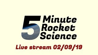 5 Minute Rocket Science Space news February 9th 2019