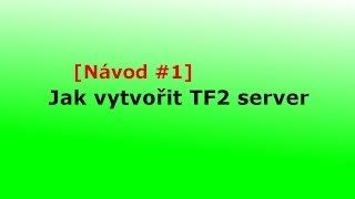 [Návod #1] Jak vytvořit Team Fortress 2 Server (CZ/HD)
