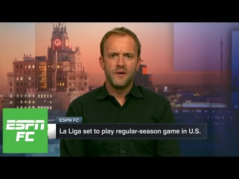 Sid Lowe: La Liga games in North America are a bad idea | ESPN FC