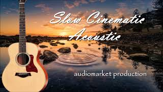 """TOP Royalty Free Music - """"Slow Cinematic Acoustic"""" (AUDIOMARKET production)"""